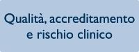 Qualità, accreditamento e rischio clinico